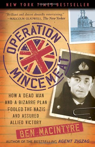 Operation Mincemeat How a Dead Man and a Bizarre Plan Fooled the Nazis and Assured an Allied Victory N/A edition cover