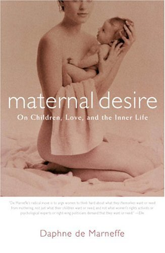 Maternal Desire On Children, Love, and the Inner Life N/A edition cover