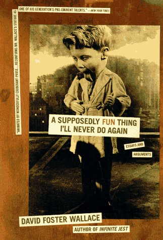 Supposedly Fun Thing I'll Never Do Again Essays and Arguments  1997 9780316925280 Front Cover