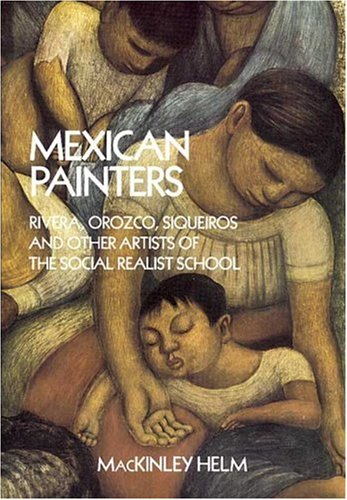 Mexican Painters Rivera, Orozco, Siquerios, and Other Artists of the Social Realist School Revised edition cover