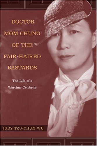 Doctor Mom Chung of the Fair-Haired Bastards The Life of a Wartime Celebrity  2005 9780520245280 Front Cover