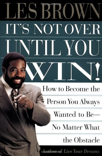 It's Not over until You Win! How to Become the Person You Always Wanted to Be - No Matter What the Obstacle  1998 edition cover