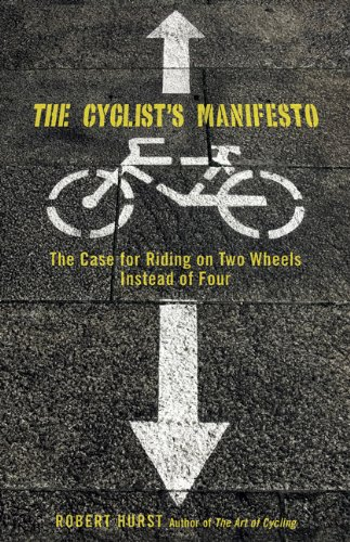 Cyclist's Manifesto The Case for Riding on Two Wheels Instead of Four  2009 9780762751280 Front Cover