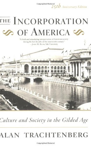 Incorporation of America Culture and Society in the Gilded Age 25th 2007 edition cover