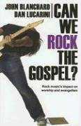 Can We Rock the Gospel? Rock Music's Impact on Worship and Evangelism  2006 edition cover