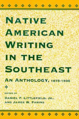 Native American Writing in the Southeast An Anthology, 1875-1935  1995 9780878058280 Front Cover