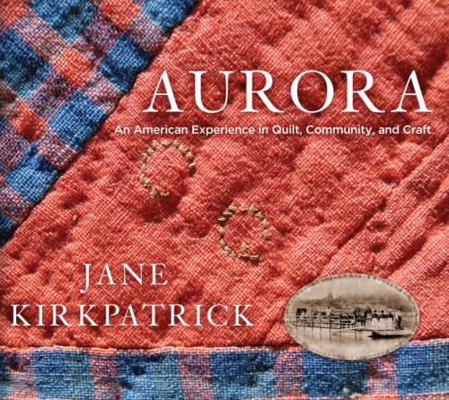Aurora An American Experience in Quilt, Community, and Craft  2008 9781400074280 Front Cover