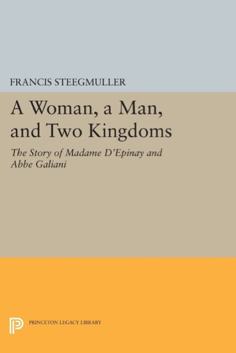 Woman, a Man, and Two Kingdoms The Story of Madame d'Épinay and Abbe Galiani  1993 9781400863280 Front Cover