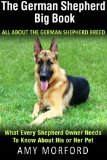 German Shepherd Big Book: All about the German Shepherd Breed What Every Shepherd Owner Needs to Know about His or Her Pet N/A 9781490439280 Front Cover