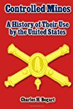 Controlled Mines: a History of Their Use by the United States  N/A 9781492208280 Front Cover