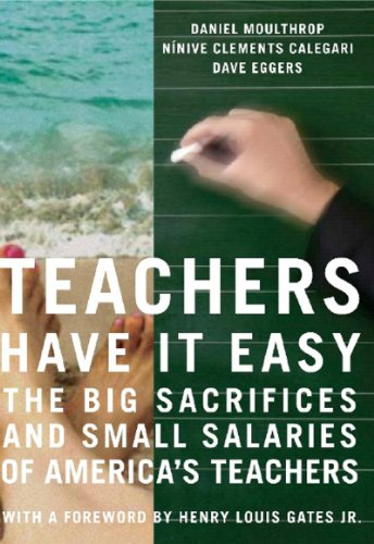 Teachers Have It Easy The Big Sacrifices and Small Salaries of America's Teachers  2006 edition cover