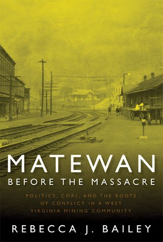 Matewan Before the Massacre Politics, Coal and the Roots of Conflict in a West Virginia Mining Community  2008 9781933202280 Front Cover