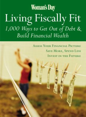 Woman's Day Living Fiscally Fit 1,000 Ways to Get Out of Debt and Build Financial Wealth  2007 9781933231280 Front Cover