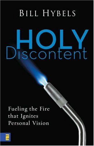 Holy Discontent Fueling the Fire That Ignites Personal Vision  2007 edition cover