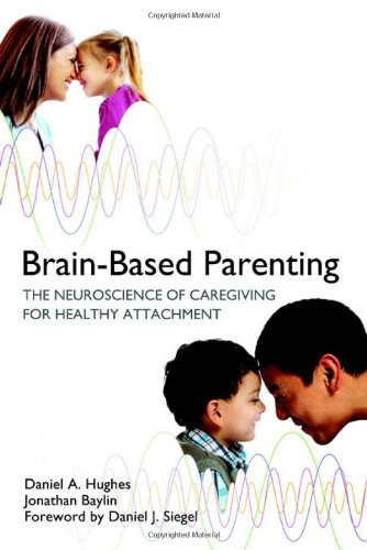 Brain-Based Parenting The Neuroscience of Caregiving for Healthy Attachment  2012 edition cover