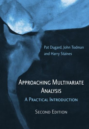 Approaching Multivariate Analysis, 2nd Edition A Practical Introduction 2nd 2010 (Revised) 9780415478281 Front Cover
