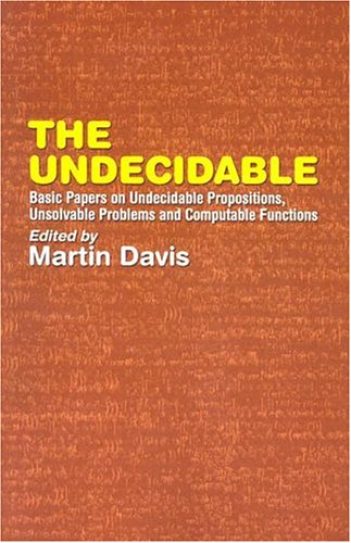 Undecidable Basic Papers on Undecidable Propositions, Unsolvable Problems and Computable Functions  2004 edition cover