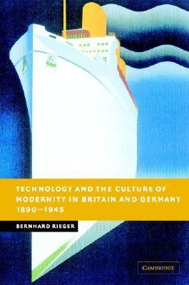 Technology and the Culture of Modernity in Britain and Germany, 1890-1945   2004 9780521845281 Front Cover