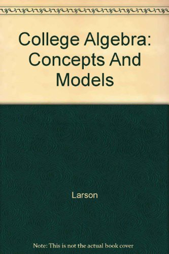 College Algebra: Concepts and Models Student Study Guide Used with ... Larson-College Algebra: Concepts and Models 4th 2003 (Student Manual, Study Guide, etc.) 9780618220281 Front Cover