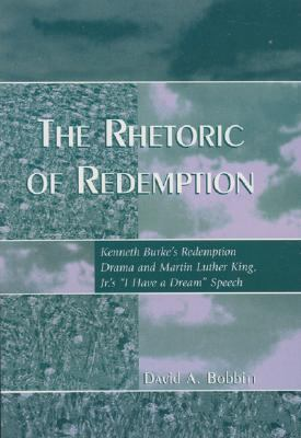 Rhetoric of Redemption Kenneth Burke's Redemption Drama and Martin Luther King, Jr. 's 'I Have a Dream' Speech  2007 9780742529281 Front Cover