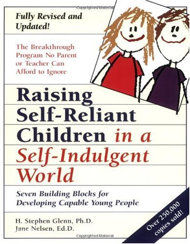 Raising Self-Reliant Children in a Self-Indulgent World Seven Building Blocks for Developing Capable Young People 2nd 2000 (Revised) edition cover