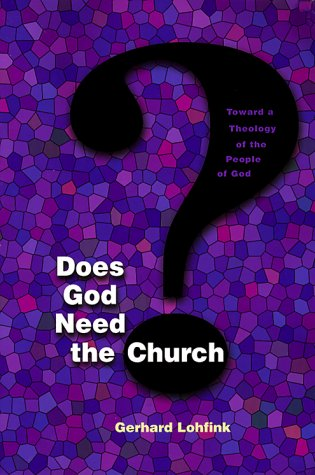 Does God Need the Church? Toward a Theology of the People of God N/A edition cover