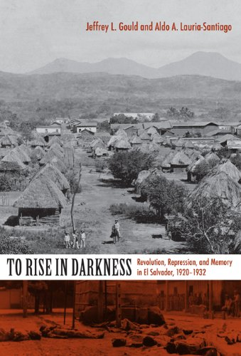 To Rise in Darkness Revolution, Repression, and Memory in el Salvador, 1920-1932  2007 edition cover