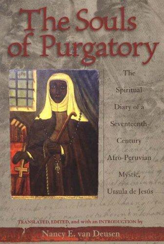 Souls of Purgatory The Spiritual Diary of a Seventeenth-Century Afro-Peruvian Mystic, Ursula de Jes�s  2004 edition cover