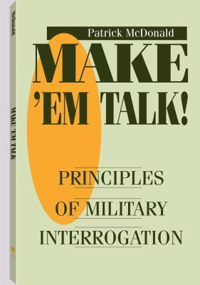 Make 'Em Talk Principles of Military Interrogation N/A 9780873647281 Front Cover