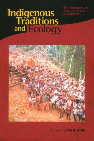 Indigenous Traditions and Ecology The Interbeing of Cosmology and Community  2001 edition cover