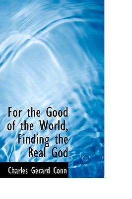 For the Good of the World, Finding the Real God N/A 9781113724281 Front Cover