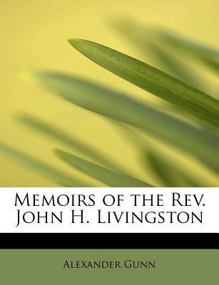 Memoirs of the Rev John H Livingston  N/A 9781113807281 Front Cover