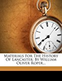 Materials for the History of Lancaster: By William Oliver Roper...  0 edition cover