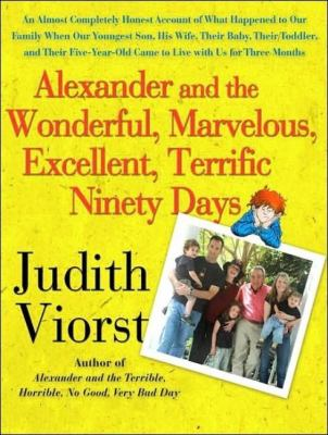 Alexander and the Wonderful, Marvelous, Excellent, Terrific Ninety Days: An Almost Completely Honest Account of What Happened to Our Family When Our Youngest Son, His Wife, and Their Baby, Their Toddler, and Their Five-Year  2007 edition cover