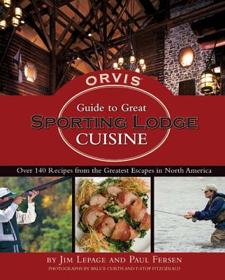 Orvis Guide to Great Sporting Lodge Cuisine   2008 9781401603281 Front Cover