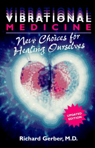 Vibrational Medicine : New Choices for Healing Ourselves 2nd 1996 (Revised) edition cover