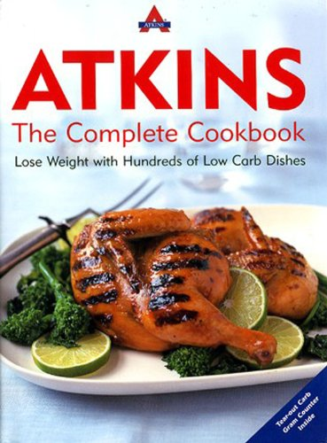 Atkins: the Complete Cookbook Lose Weight with Hundreds of Low Carb Dishes  2004 9781932273281 Front Cover