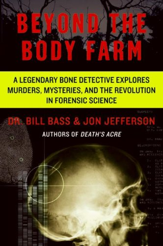 Beyond the Body Farm A Legendary Bone Detective Explores Murders, Mysteries, and the Revolution in Forensic Science N/A edition cover