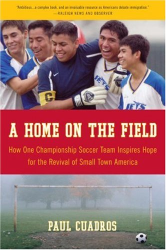 Home on the Field How One Championship Soccer Team Inspires Hope for the Revival of Small Town America N/A 9780061120282 Front Cover