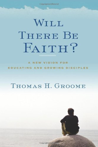 Will There Be Faith? A New Vision for Educating and Growing Disciples  2011 edition cover