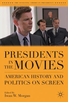 Presidents in the Movies American History and Politics on Screen  2011 9780230113282 Front Cover