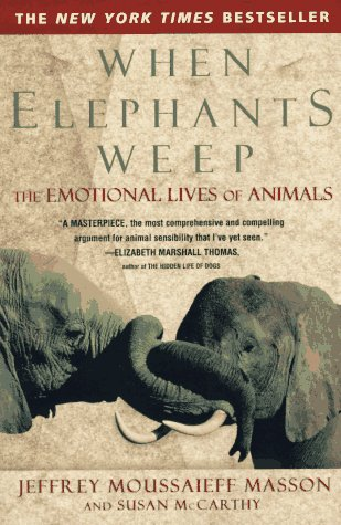 When Elephants Weep The Emotional Lives of Animals N/A edition cover