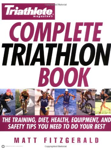 Complete Triathlon Book The Training, Diet, Health, Equipment, and Safety Tips You Need to Do Your Best  2003 edition cover