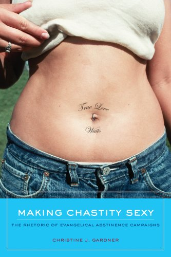 Making Chastity Sexy The Rhetoric of Evangelical Abstinence Campaigns  2011 edition cover