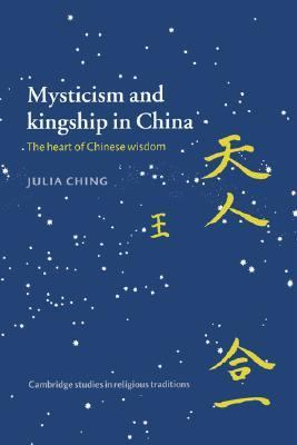 Mysticism and Kingship in China The Heart of Chinese Wisdom  1997 9780521468282 Front Cover