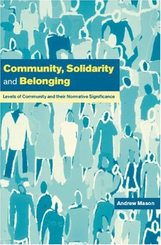 Community, Solidarity and Belonging Levels of Community and Their Normative Significance  2000 9780521637282 Front Cover