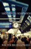 Sabbath As Resistance Saying No to the Culture of Now  2014 edition cover