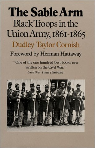 Sable Arm Black Troops in the Union Army  1987 (Reprint) 9780700603282 Front Cover