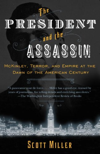President and the Assassin McKinley, Terror, and Empire at the Dawn of the American Century N/A edition cover