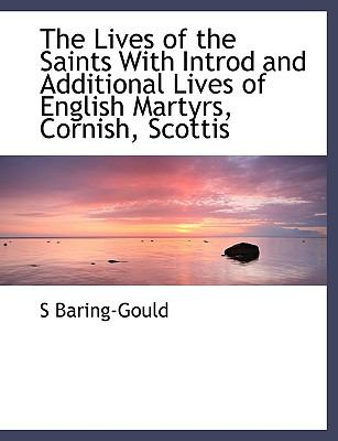 Lives of the Saints with Introd and Additional Lives of English Martyrs, Cornish, Scottis N/A 9781116528282 Front Cover